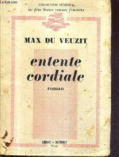 ENTENTE CORDIALE - ROMAN / COLLECTION BERENICE LES PLUS BEAUX ROMANS FEMININS.