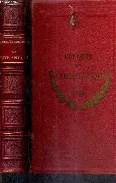 LA CITE ANTIQUE - ETUDE SUR LE CULTE LE DROIT LES INSTITUTIONS DE LA GRECE ET DE ROME / 13E EDITION.
