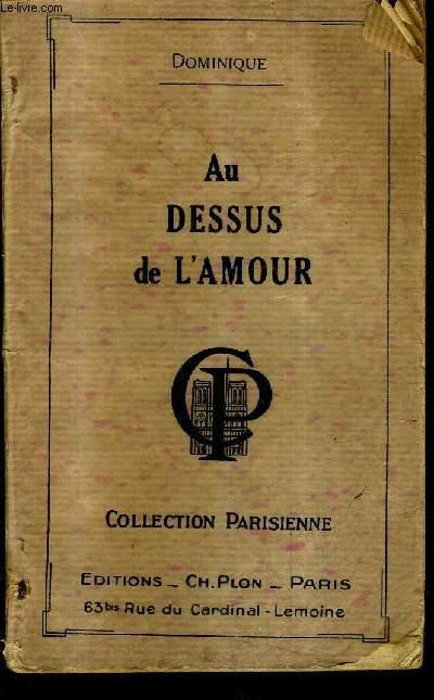 AU DESSUS DE L'AMOUR / COLLECTION PARISIENNE .