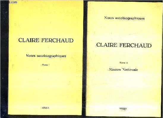 CLAIRE FERCHAUXD 1896-1972 - EN DEUX TOMES - TOMES 1 + 2 - TOME 1 : NOTES AUTOBIOGRAPHIQUES - TOME 2 : MISSION NATIONALE.