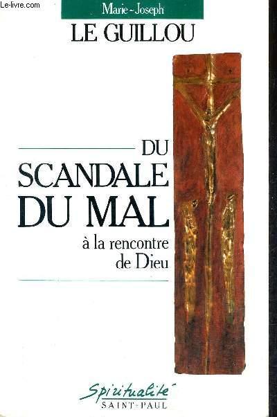 DU SCANDALE DU MAL A LA RENCONTRE DE DIEU / COLLECTION SPIRITUALITE .