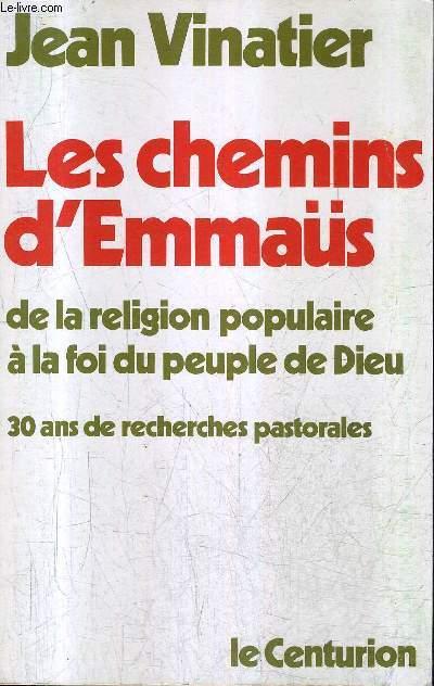 LES CHEMINS D'EMMAUS DE LA RELIGION POPULAIRE A LA FOI DU PEUPLE DE DIEU - 30 ANS DE RECHERCHES PASTORALES / 2E EDITION .