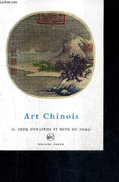 L'ART CHINOIS CINQ DYNASTIES ET SONG DU NORD / COLLECTION ABC.