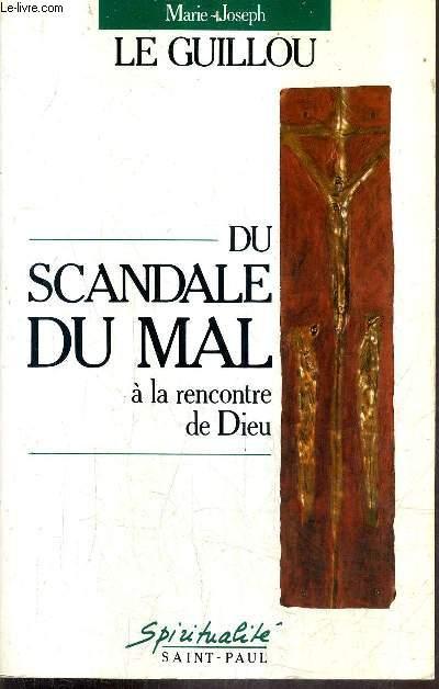DU SCANDALE DU MAL A LA RENCONTRE DE DIEU / COLLECTION SPIRITUALITE.