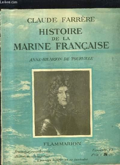 HISTOIRE DE LA MARINE FRANCAISE - FASCICULE 6 : ANNE HILARION DE TOURVILLE .