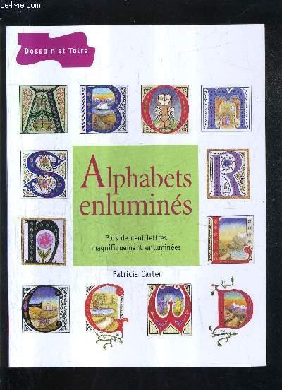 ALPHABETS ENLUMINES - PLUS DE CENT LETTRES MAGNIFIQUEMENT ENLUMINEES.