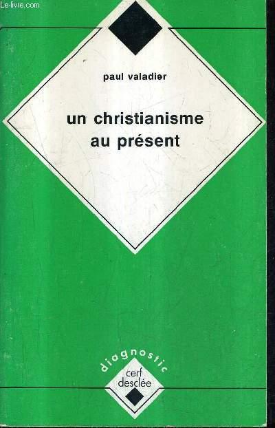 UN CHRISTIANISME AU PRESENT / COLLECTION DIAGNOSTIC.