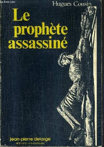 LE PROPHETE ASSASSINE - HISTOIRE DES TEXTES EVANGELIQUES DE LA PASSION.
