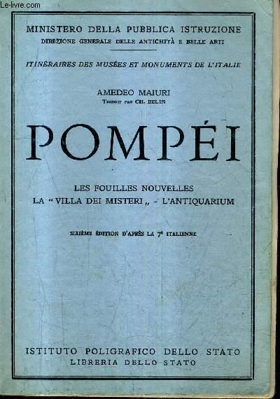 POMPEI LES FOUILLES NOUVELLES LA VILLA DEI MISTERI L'ANTIQUARIUM - ITINERAIRES DES MUSEES ET MONUMENTS DE L'ITALIE - MINISTERO DELLA PUBBLICA ISTRUZIONE / 6E EDITION D'APRES LA 7E ITALIENNE.