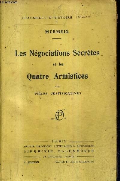 LES NEGOCIATIONS SECRETES ET LES QUATRE ARMISTICES AVEC PIECES JUSTIFICATIVES / COLLECTION FRAGMENTS D'HISTOIRE 1914-19.. V.