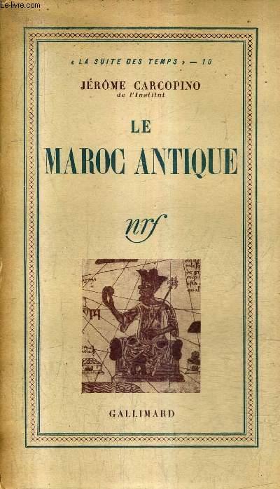 LE MAROC ANTIQUE / COLLECTION LA SUITE DES TEMPS N°10.