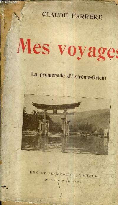 MES VOYAGES - LA PROMENADE D'EXTREME ORIENT - DE MARSEILLE A SAIGON - EN INDO CHINE - EN CHINE - LES CHINOIS PEINTS PAR EUX MEMES - AU JAPON - LE VIEUX JAPON - LE JAPON NOUVEAU.