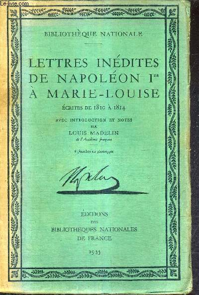 LETTRES INEDITES DE NAPOLEON 1ER A MARIE LOUIS ECRITES DE 1810 A 1814 AVEC INTRODUCTION ET NOTES PAR LOUIS MADELIN - BIBLIOTHEQUE NATIONALE.