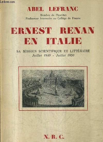 ERNEST RENAN EN ITALIE - SA MISSION SCIENTIFIQUE ET LITTERAIRE JUILLET 1849 - JUILLET 1850 D'APRES SA CORRESPONDANCE ET VINGT LETTRES INEDITES .