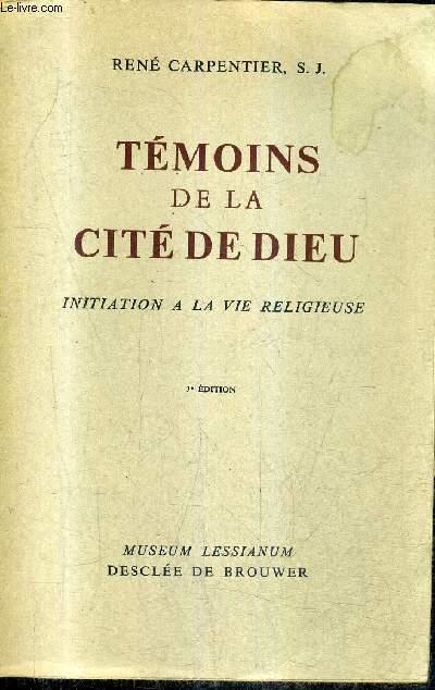 TEMOINS DE LA CITE DE DIEU - INITIATION A LA VIE RELIGIEUSE - 3E EDITION.