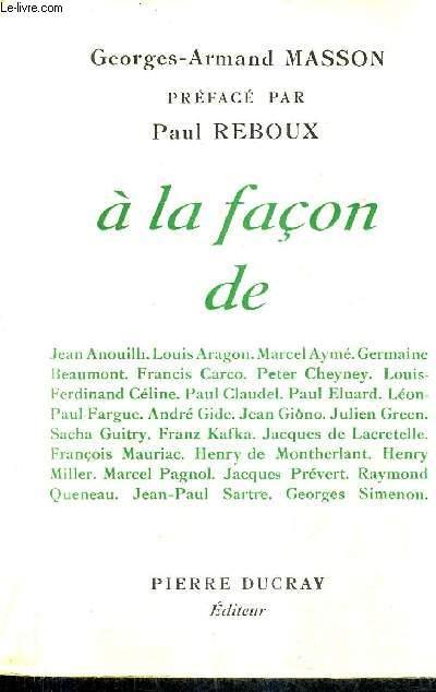 A LA FACON DE JEAN ANOUILH LOUIS ARAGON MARCEL AYME GERMAINE BEAUMONT FRANCIS CARCO PETER CHEYNEU LOUI FERDINAND CELINE PAUL CLAUDEL PAUL ELUARD LEON PAUL FARGUE ANDRE GIDE JEAN GIONO JULIEN GREEN SACHA GUITRY FRANZ KAFKA JACQUES DE LACRETELLE ETC.