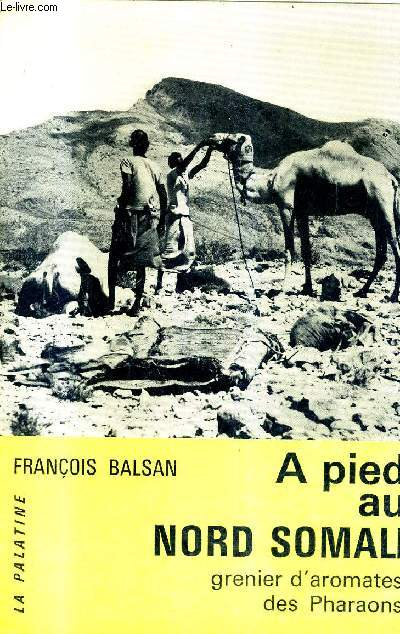 A PIED AU NORD SOMALI GRENIER D'AROMATES DES PHARAONS.