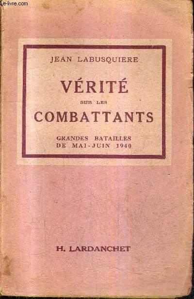 VERITE SUR LES COMBATTANTS - GRANDES BATAILLES DE MAI JUIN 1940 / COLLECTION LES DOCUMENTS HISTORIQUES N°1 .