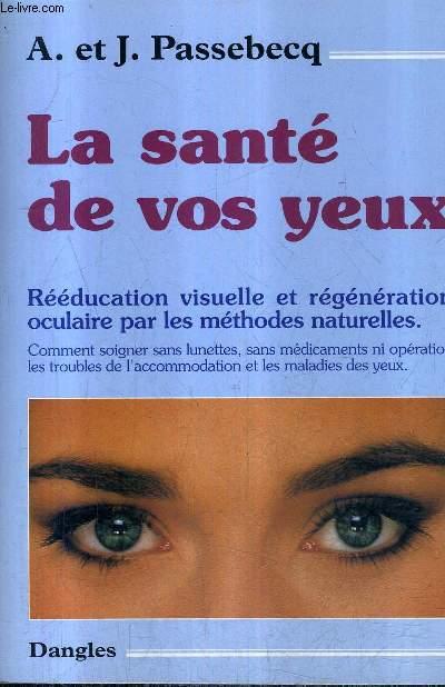 LA SANTE DE VOS YEUX - REEDUCATION VISUELLE ET REGENERATION OCULAIRE PAR LES METHODES NATURELLES  / COLLECTION SANTE NATURELLE .