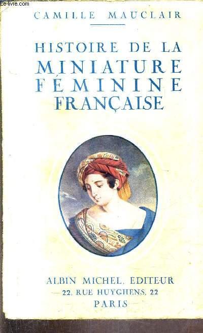 HISTOIRE DE LA MINIATURE FEMININE FRANCAISE - LE XVIIIE SIECLE - L'EMPIRE - LA RESTAURATION.