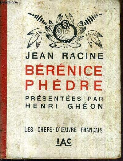 BERENICE PHEDRE PRESENTEES PAR HENRI GHEON / COLLECTION LES CHEFS D'OEUVRE FRANCAIS.