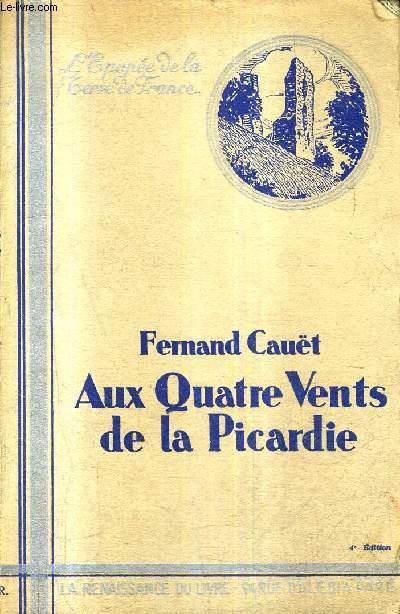 AUX QUATRE VENTS DE LA PICARDIE / COLLECTION L'EPOPEE DE LA TERRE DE FRANCE / 4E EDITION.