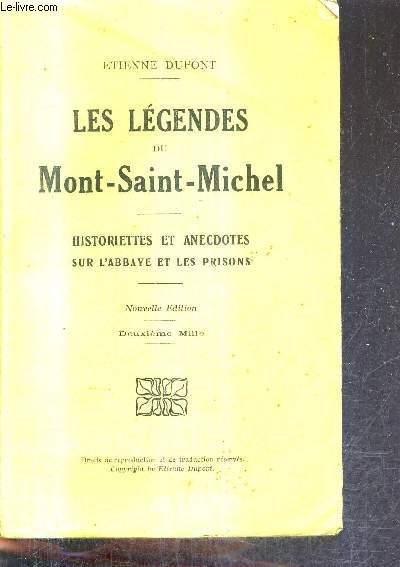 LES LEGENDES DU MONT SAINT MICHEL - HISTORIETTES ET ANECDOTES SUR L'ABBAYE ET LES PRISONS - NOUVELLE EDITION.