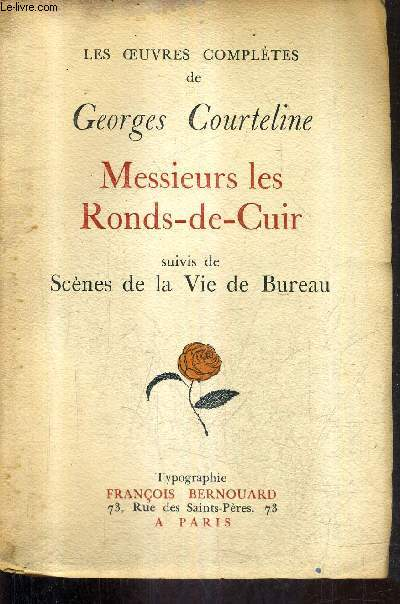 LES OEUVRES COMPLETES DE GEORGES COURTELINE - MESSIEURS LES RONDS DE CUIR SUIVIS DE SCENES DE LA VIE DE BUREAU.