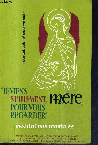 JE VIENS SEULEMENT MERE POUR VOUS REGARDER - MEDITATIONS MARIALES - 4E EDITION.