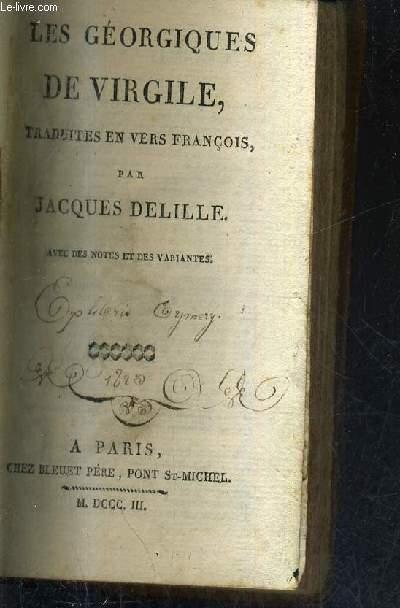 LES GEORGIQUES DE VIRGILE TRADUITES EN VERS FRANCOIS - AVEC DES NOTES ET DES VARIANTES.