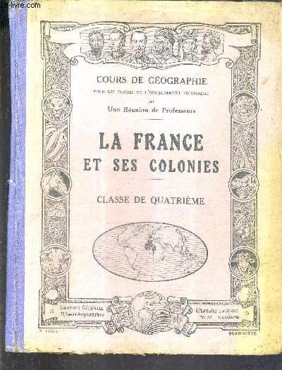 LA FRANCE ET SES COLONIES - COURS DE GEOGRAPHIE - CLASSE DE QUATRIEME.