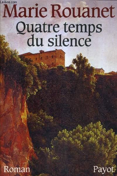 QUATRE TEMPS DU SILENCE - ROMAN.