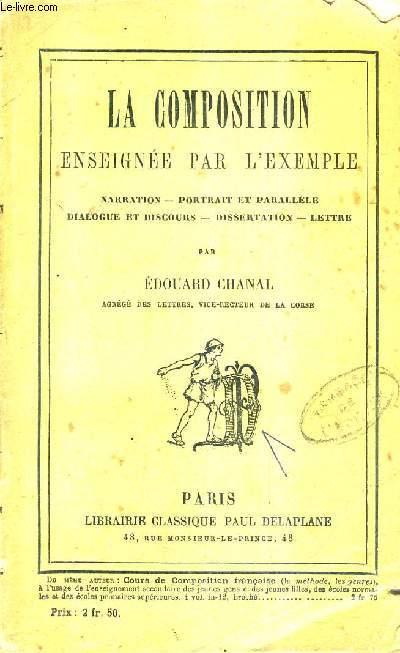 LA COMPOSITION ENSEIGNEE PAR L'EXEMPLE NARRATION PORTRAIT ET PARALLELE DIALOGUE ET DISCOURS DISSERTATION LETTRE / 7E EDITION.
