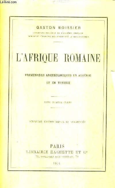 L'AFRIQUE ROMAINE - PROMENADES ARCHEOLOGIQUES EN ALGERIE ET EN TUNISIE / 2E EDITION REVUE ET AUGMENTEE.