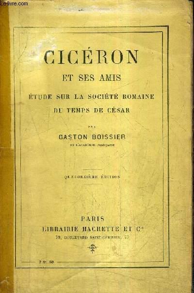 CICERON ET SES AMIS ETUDE SUR LA SOCIETE ROMAINE DU TEMPS DE CESAR / 14E EDITION.