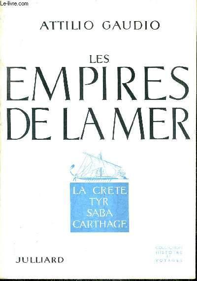 LES EMPIRES DE LA MER - LA CRETE TYR SABA CARTHAGE / COLLECTION HISTOIRE ET VOYAGES.