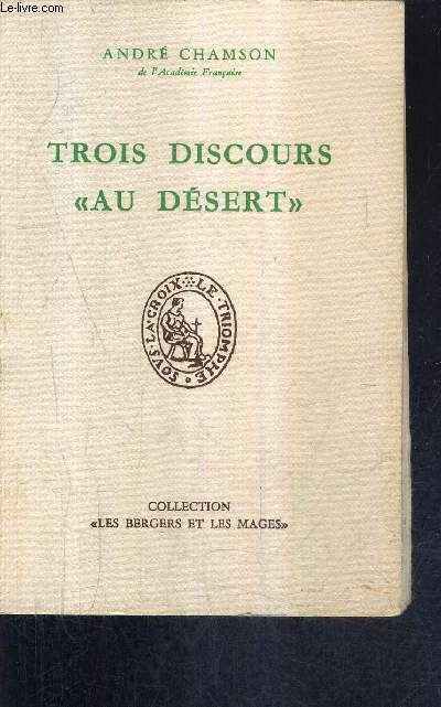 TROIS DISCOURS AU DESERT 1935-1954-1958  / COLLECTION LES BERGERS ET LES MAGES.