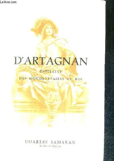 D'ARTAGNAN CAPITAONE DES MOUSQUETAIRES DU ROI - HISTOIRE VERIDIQUE D'UN HEROS DE ROMAN.