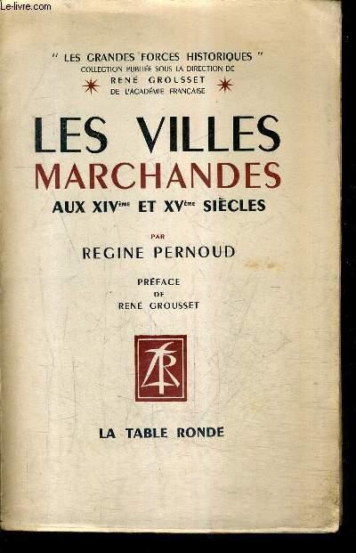 LES VILLES MARCHANDES AUX XIVE ET XVE SIECLES IMPERIALISME ET CAPITALISME AU MOYEN AGE / COLLECTION LES GRANDES FORCES HISTORIQUES.