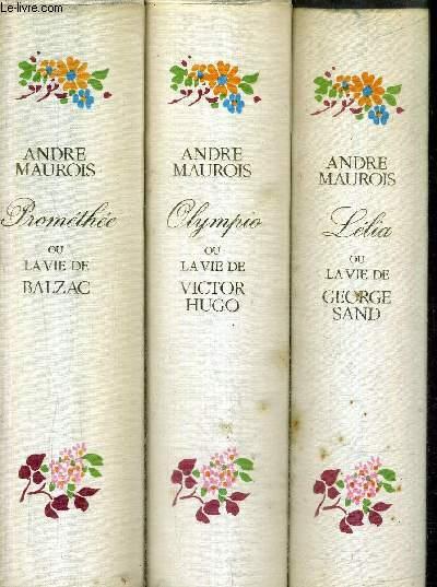 TROIS VIES ROMANTIQUES : PROMETHEE OU LA VIE DE BALZAC + OLYMPIO OU LA VIE DE VICTOR HUGO + LELIA OU LA VIE DE GEORGE SAND .