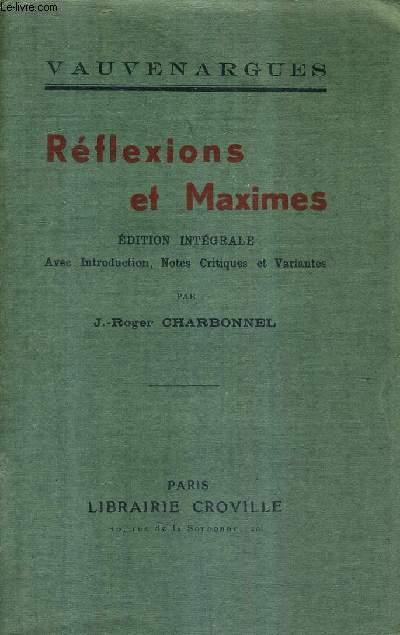 REFLEXIONS ET MAXIMES - EDITION INTEFRALE AVEC INTRODUCTION NOTES CRITIQUES ET VARIANTES PAR J.-ROGER CHARBONNEL.