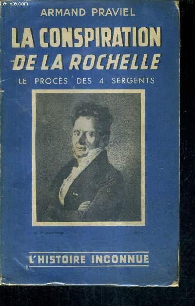LA CONSPIRATION DE LA ROCHELLE - LE PROCES ET LA MORT DES QUATRE SERGENTS / COLLECTION L'HISTOIRE INCONNUE N°10.