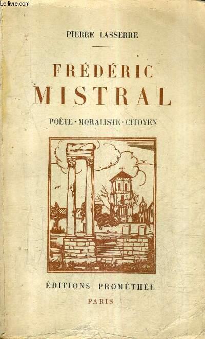 FREDERIC MISTRAL POETE MORALISTE CITOYEN.