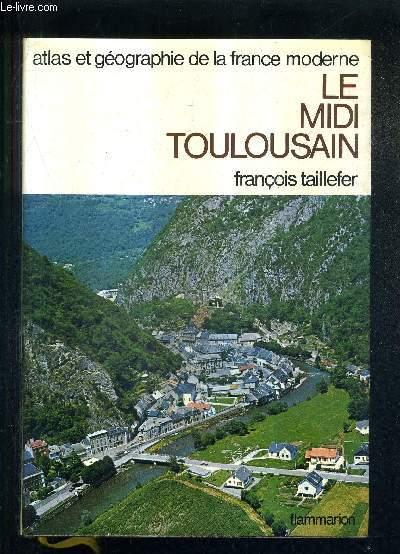 ATLAS ET GEOGRAPHIE DU MIDI TOULOUSAIN - ATLAS ET GEOGRAPHIE DE LA FRANCE MODERNE .