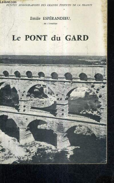 LE PONT DU GARD ET L'AQUEDUC DE NIMES / COLLECTION PETITES MONOGRAPHIES DES GRANDS EDIFICES DE LA FRANCE.