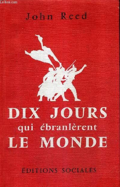 DIX JOURS QUI EBRANLERENT LE MONDE / NOUVELLE EDITION REVUE ET CORRIGEE.