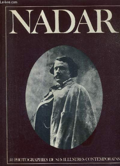 NADAR - 50 PHOTOGRAPHES DE SES ILLUSTRES CONTEMPORAINS / COLLECTION TRESORS DE LA PHOTOGRAPHIE.