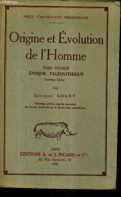 ORIGINE ET EVOLUTION DE L'HOMME - TOME 1 : EPOQUE PALEOLITHIQUE / COLLECTION PRECIS D'ARCHEOLOGIE PREHISTORIQUE / 2E EDITION.