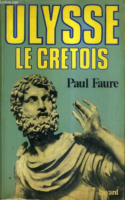 ULYSSE LE CRETOIS (XIIIE SIECLE AVANT J.-C.) + ENVOI DE L'AUTEUR .