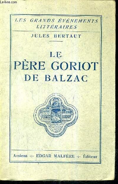 LE PERE GORIOT DE BALZAC / COLLECTION LES GRANDS EVENEMENTS LITTERAIRES.